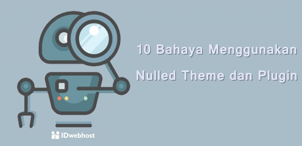 10 Bahaya Menggunakan Nulled Theme dan Plugin