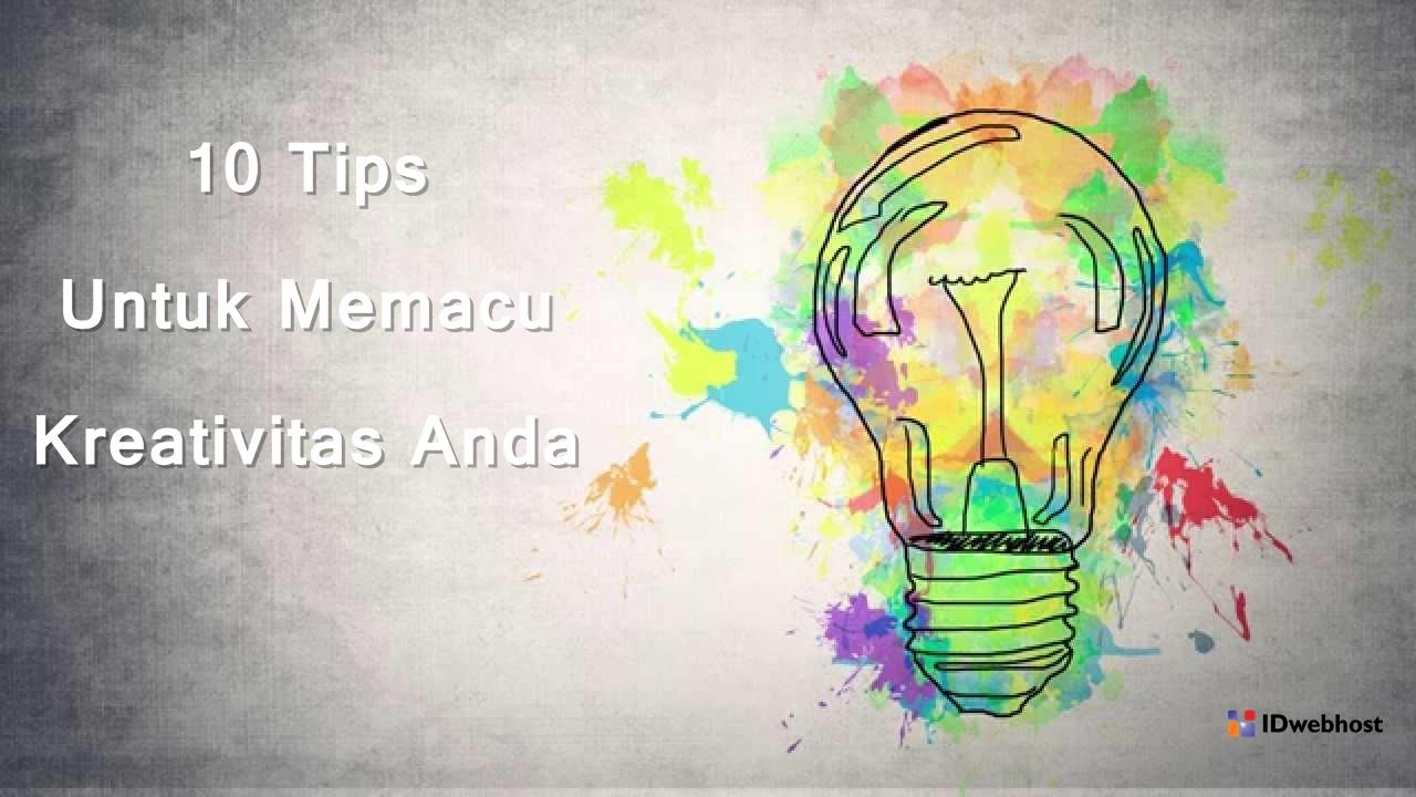 10 Tips Untuk Memacu Kreativitas Anda