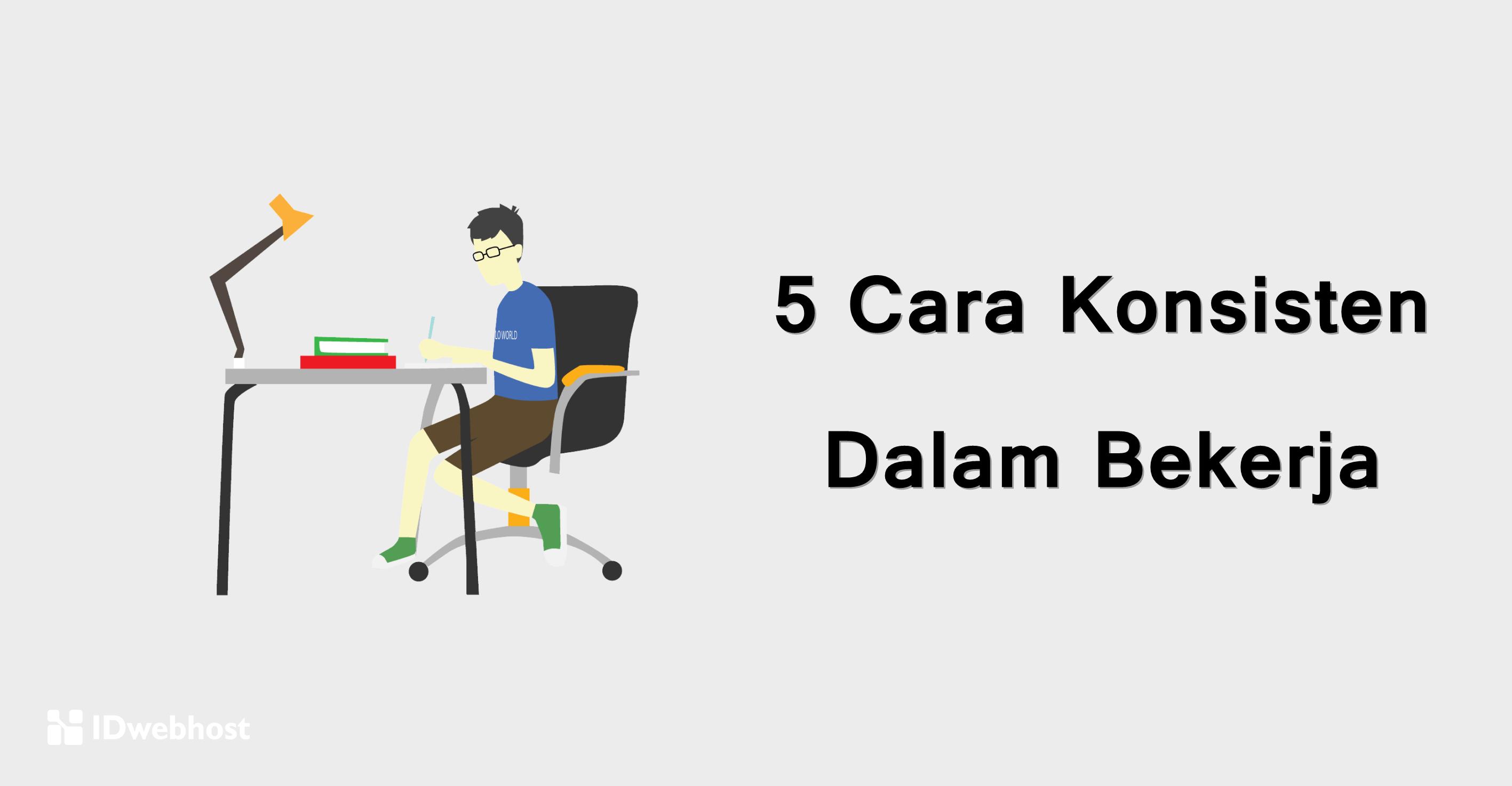 5 Cara Konsisten Dalam Bekerja
