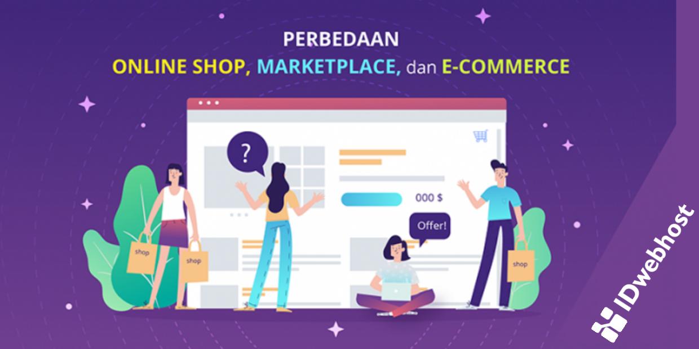 Perbedaan Online Shop, Marketplace dan E-commerce