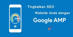 Tingkatkan SEO Website Anda dengan AMP