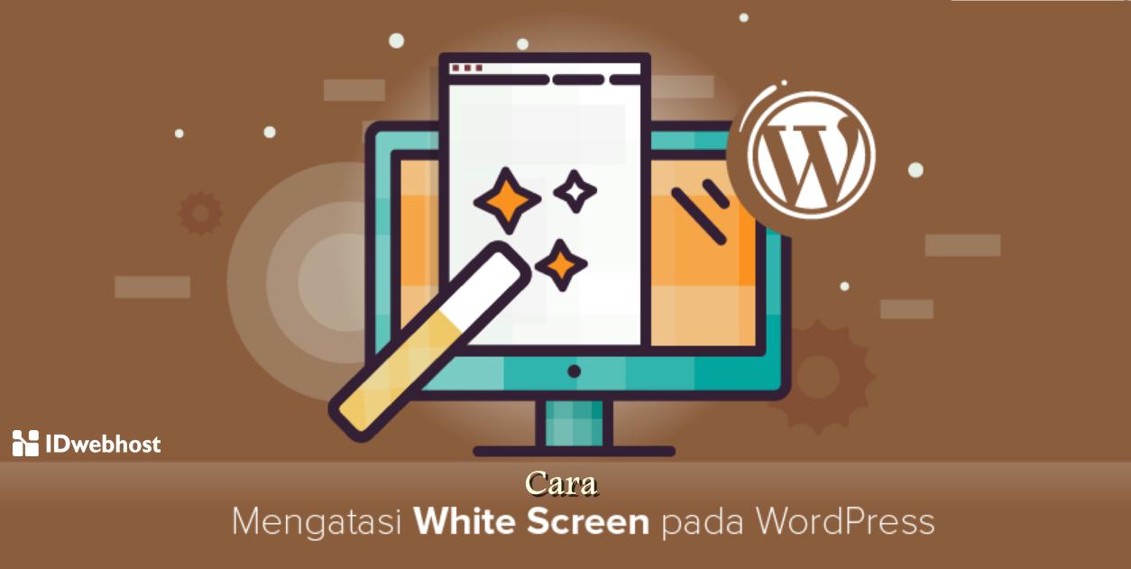 Cara Mengatasi White Screen pada WordPress