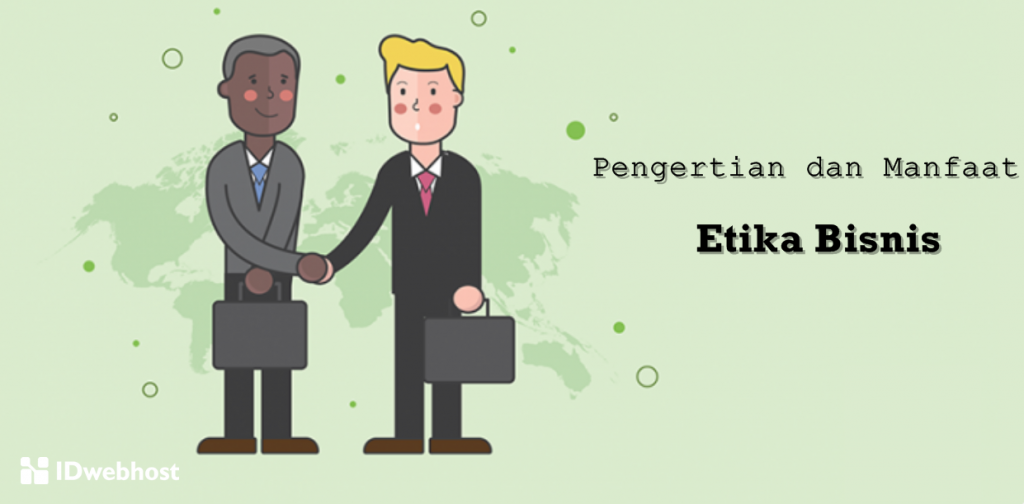 Pengertian dan Manfaat Etika Bisnis