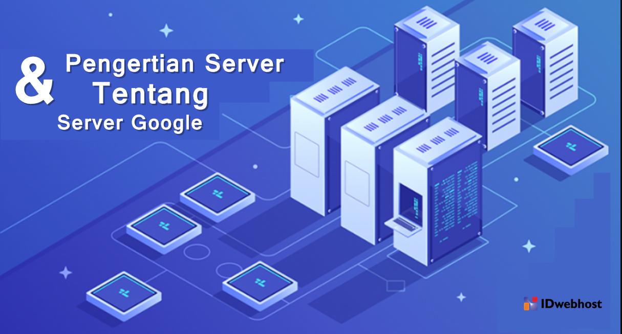 Pengertian Server dan Bagaimana Cara Kerja Server Google