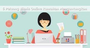6 Peluang Bisnis Online Rumahan Menguntungkan