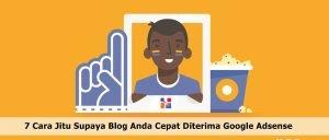 7 Cara Jitu Supaya Cepat Diterima Google Adsense