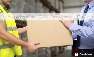 Cara Mendapatkan Supplier Terbaik untuk Bisnis Anda