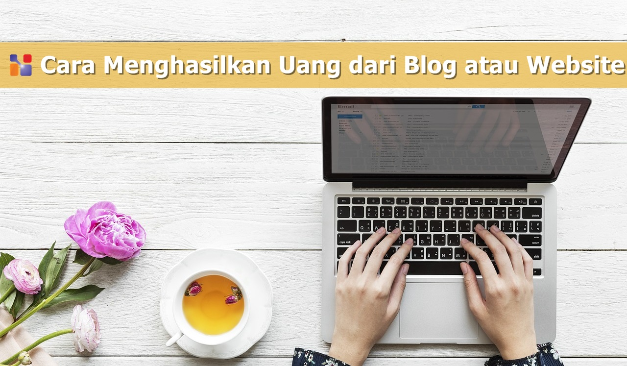 Cara Menghasilkan Uang dari Blog atau Website