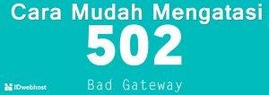 Cara Mudah Mengatasi 502 Bad Gateway