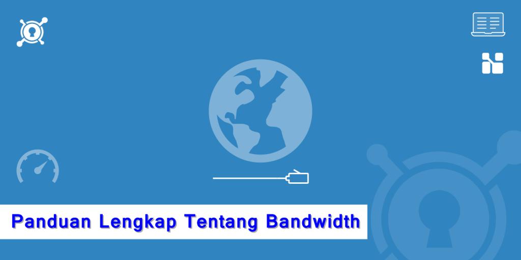 Panduan Lengkap Tentang Bandwidth