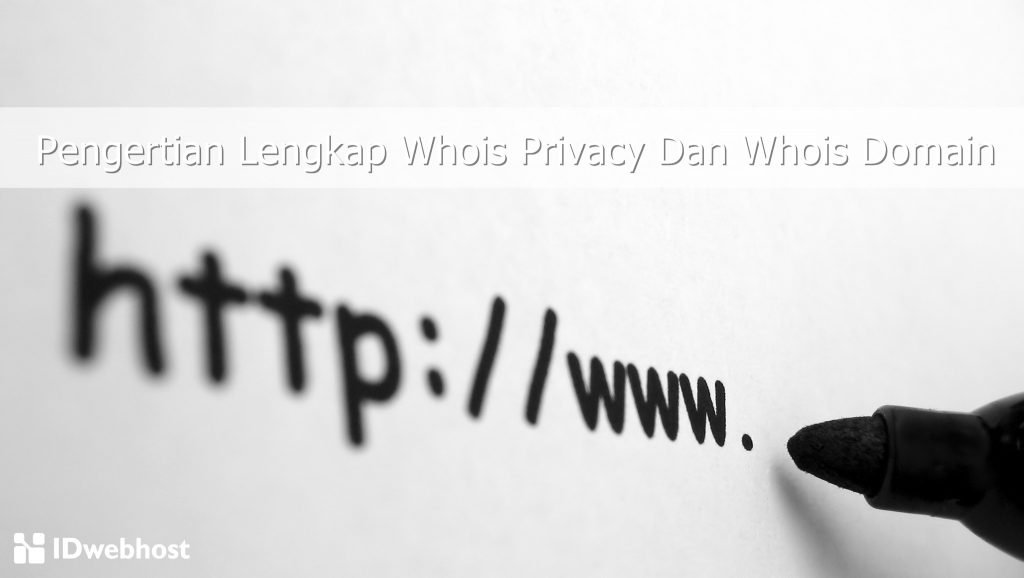 Pengertian Lengkap Whois Privacy Dan Whois Domain