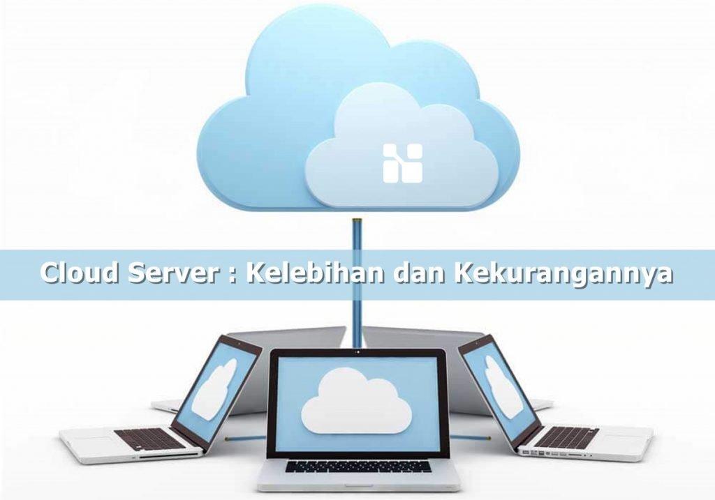Cloud Server, Apa Kelebihan dan Kekurangannya? Ini Jawabannya!