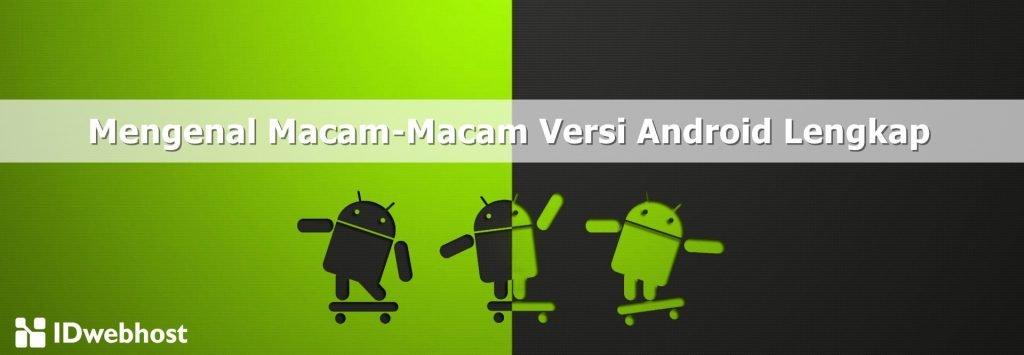 Mengenal Macam-Macam Versi Android Lengkap Hingga Sekarang