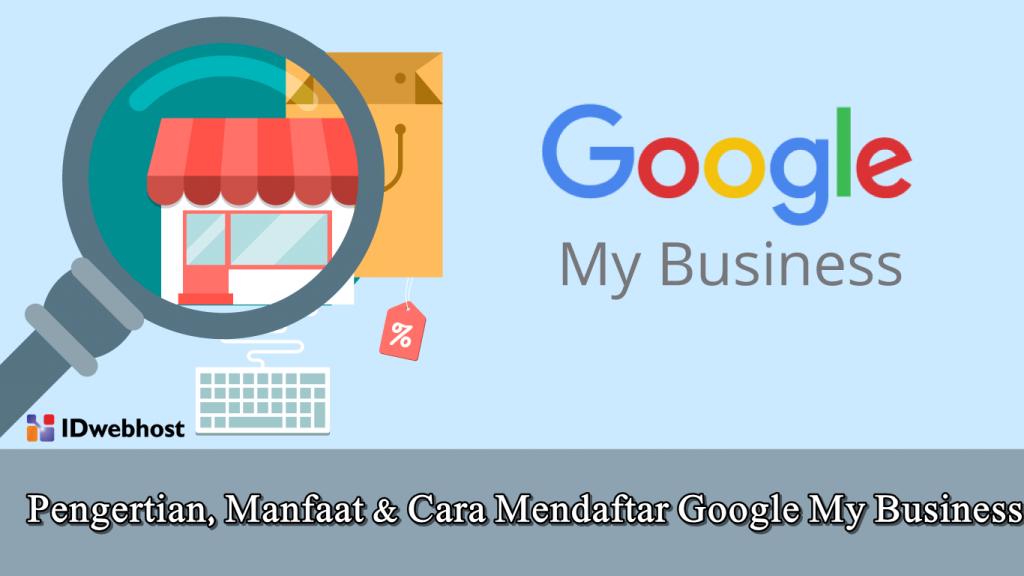 Pengertian, Manfaat & Cara Mendaftar Google My Business