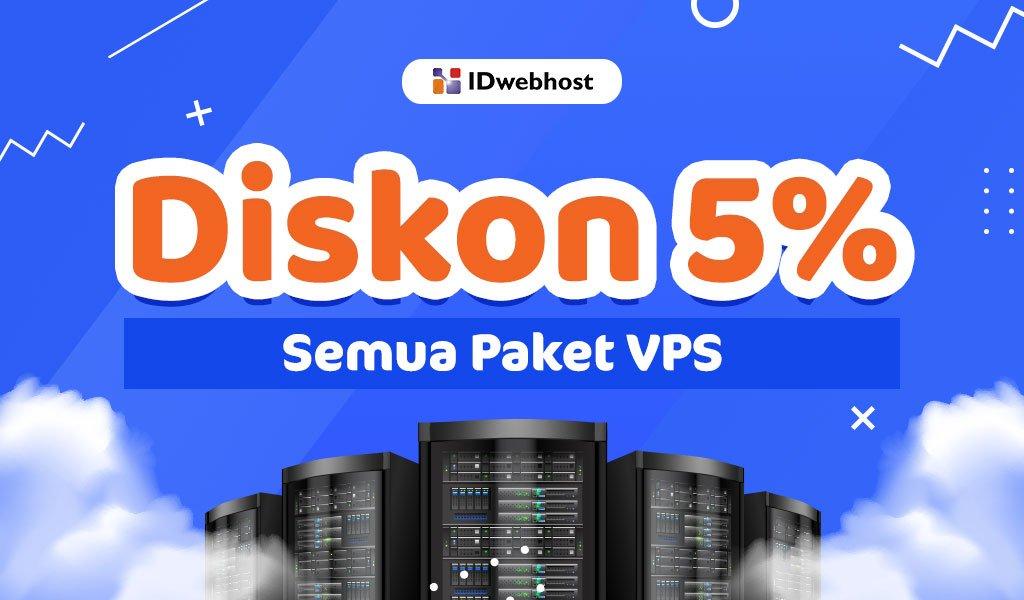 Diskon 5% Semua Paket VPS IDwebhost