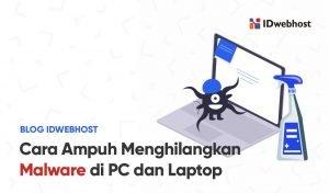 Bagaimana Cara Ampuh Menghilangkan Malware di Laptop dan PC?