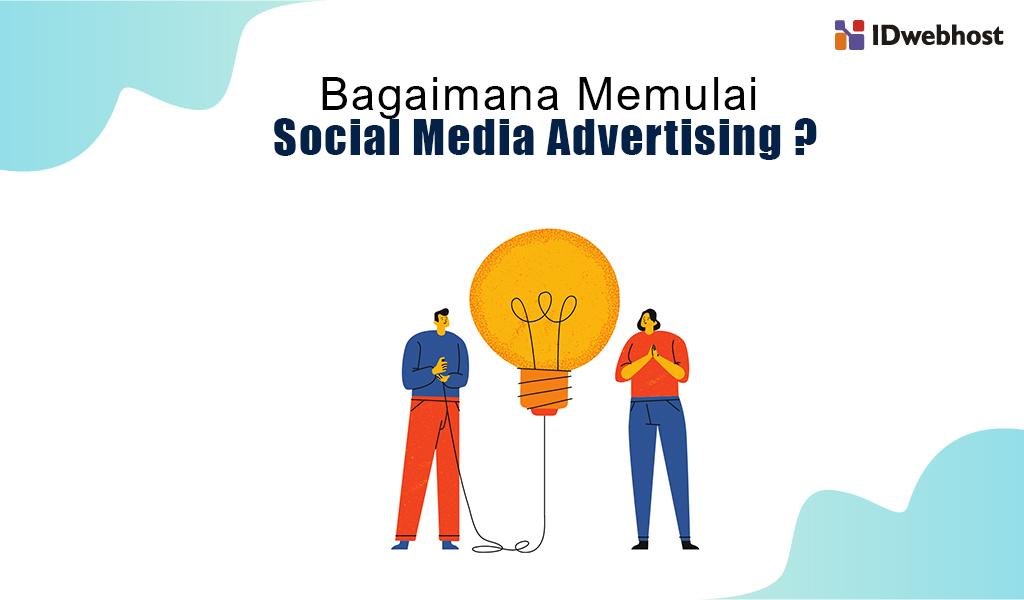 bagaimana memulai sosial media advertising