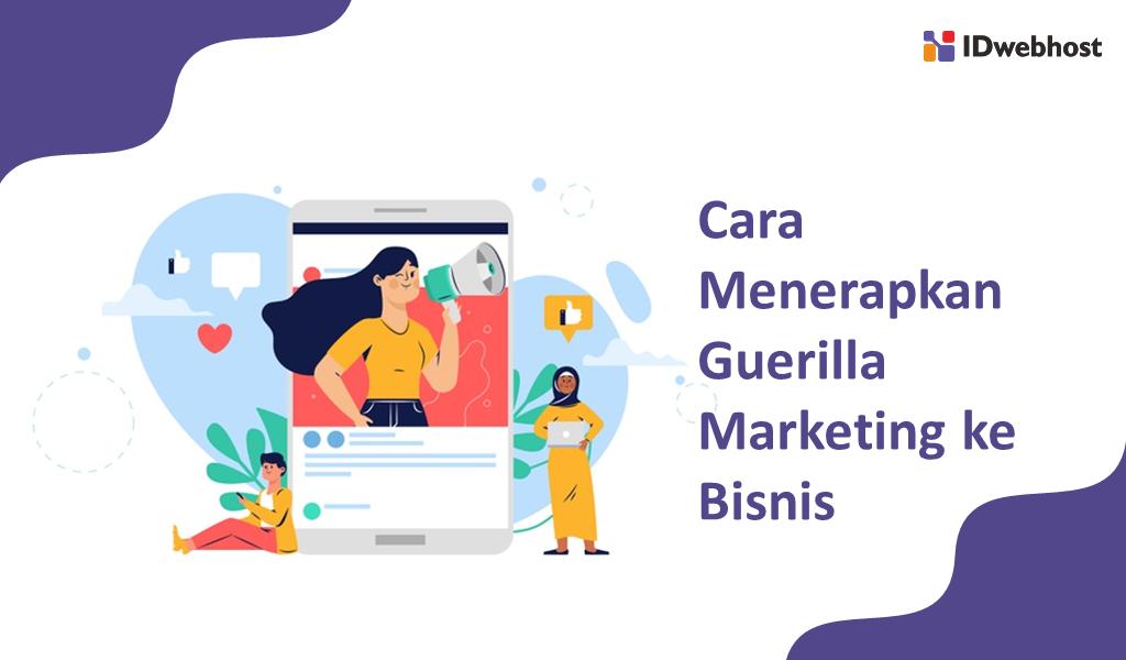 Cara Menerapkan Guerilla Marketing ke Bisnis