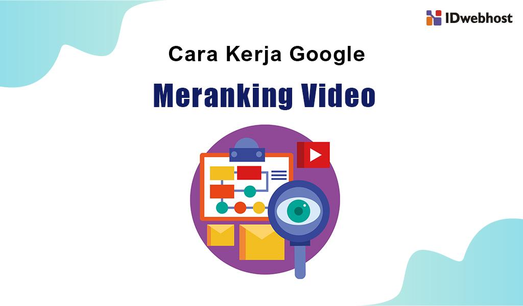 cara kerja google meranking video