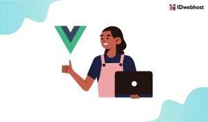 Tutorial Pemrograman : Perkenalan Framework Vue JS untuk Pemula