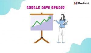 Google Data Studio : Pengertian, Keunggulan dan Cara Pakainya