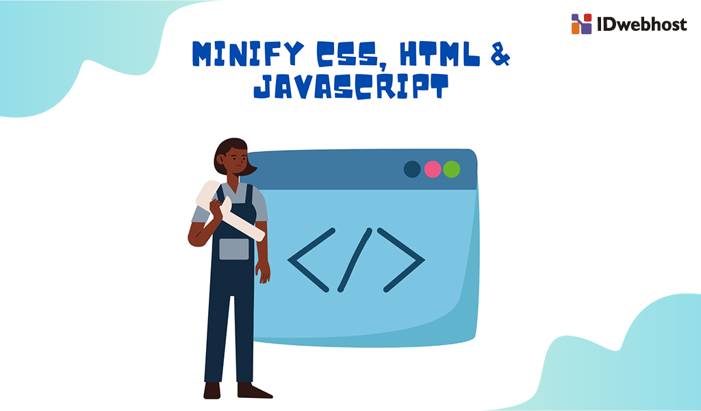 Minify CSS, HTML & JavaScript : Tips Meningkatkan Performa Website dengan Mudah