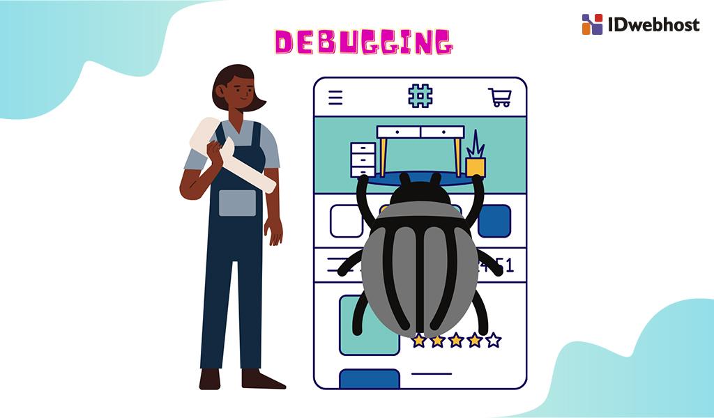 Apa Itu Debugging? Cara Kerja Debugging Beserta Tips Untuk Pemula